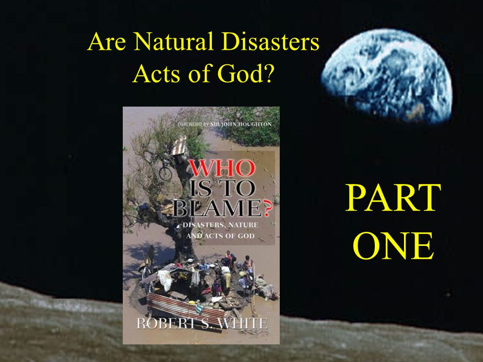 Are Natural Disasters Acts of God PART ONE