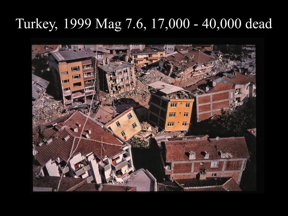 Turkey, 1999 Mag 7.6, 17,000 - 40,000 dead