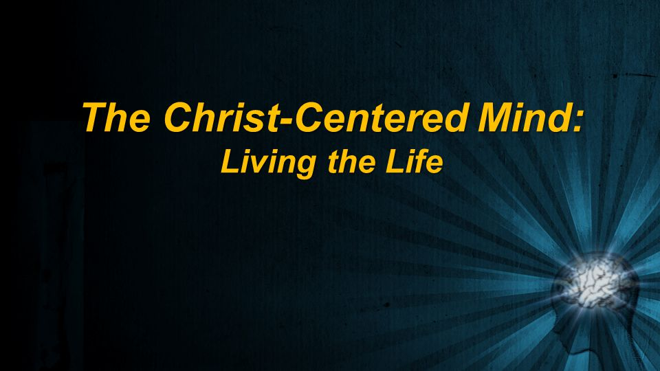 The Christ-Centered Mind: Living the Life