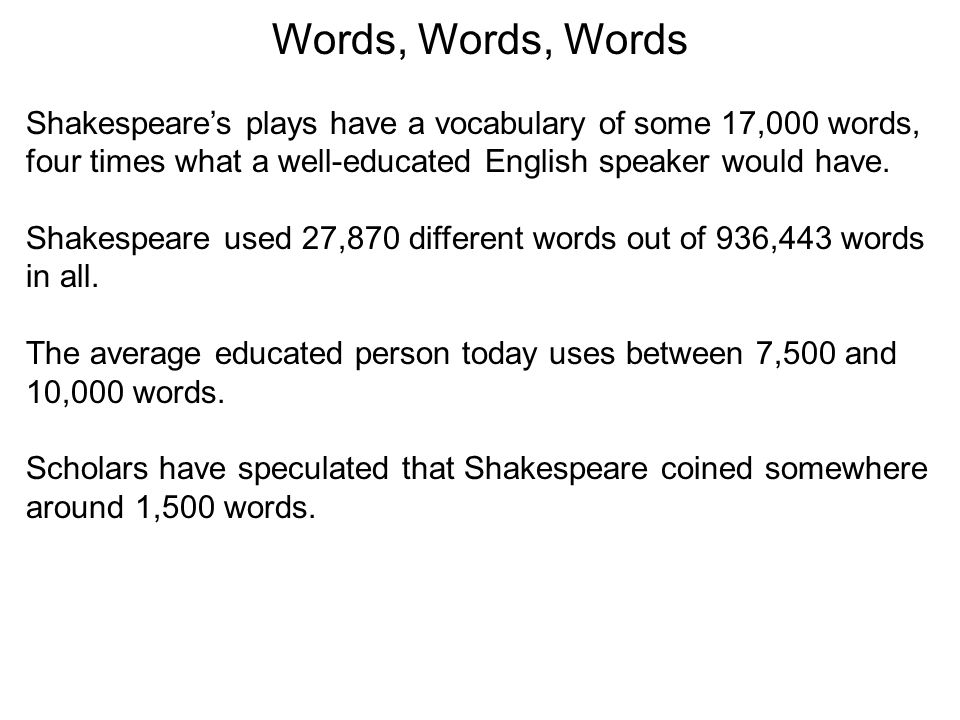 Words, Words, Words Shakespeare's plays have a vocabulary of some 17,000 words, four times what a well-educated English speaker would have.