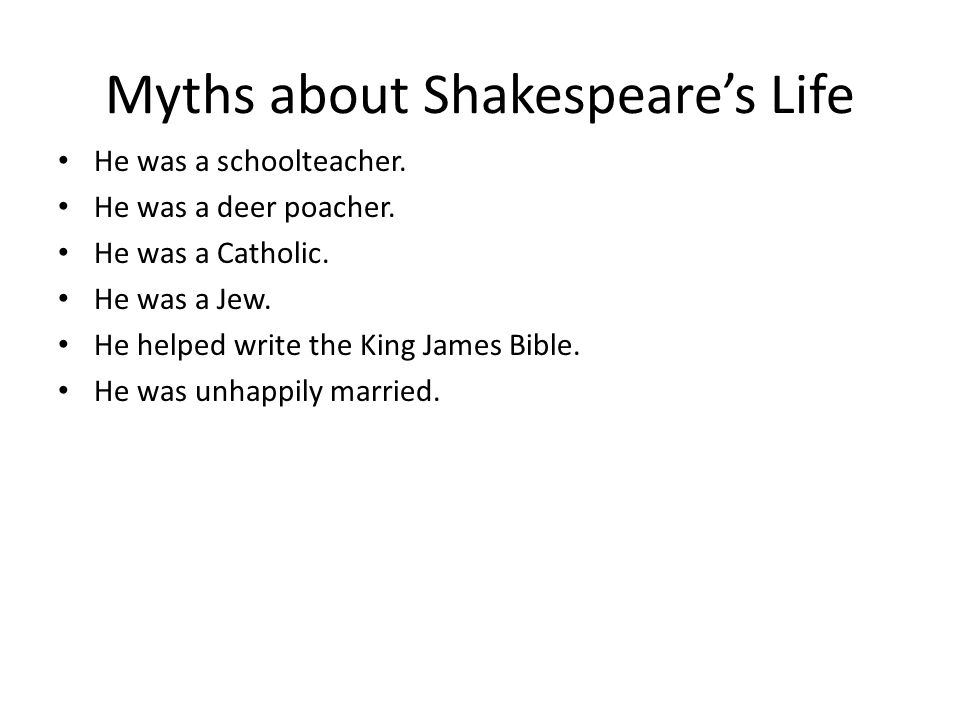 Myths about Shakespeare's Life He was a schoolteacher.