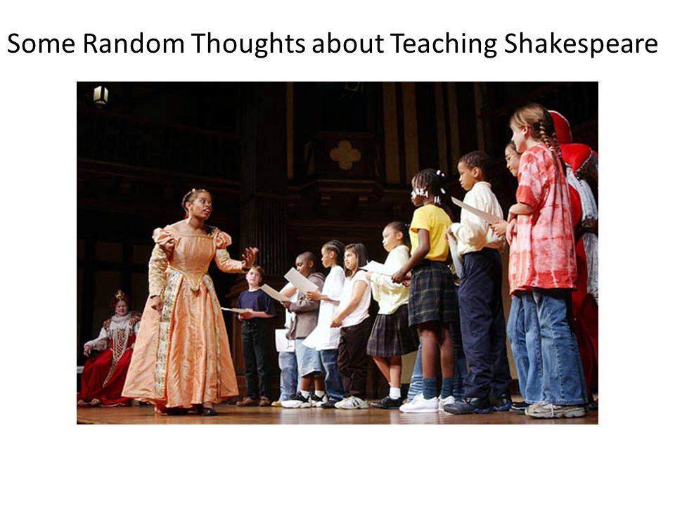 Some Random Thoughts about Teaching Shakespeare