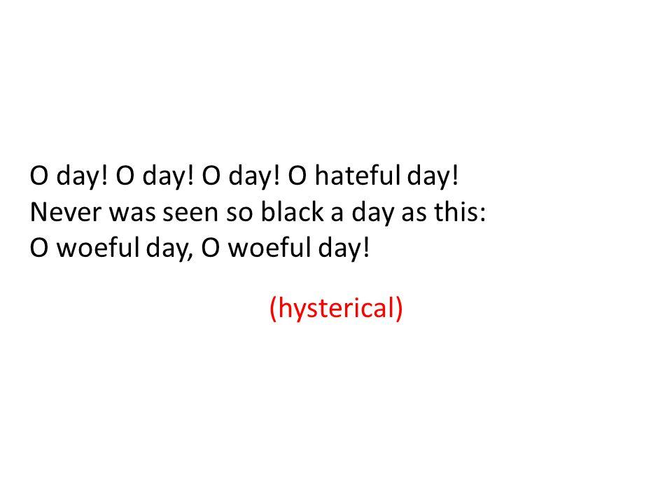 O day. O day. O day. O hateful day.