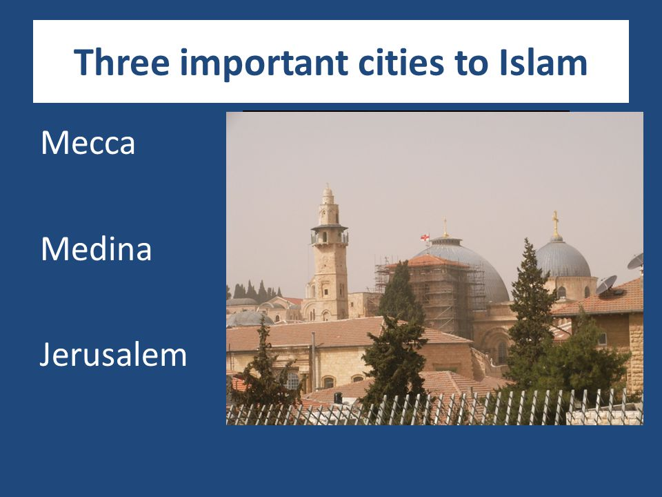 Three important cities to Islam Mecca Medina Jerusalem
