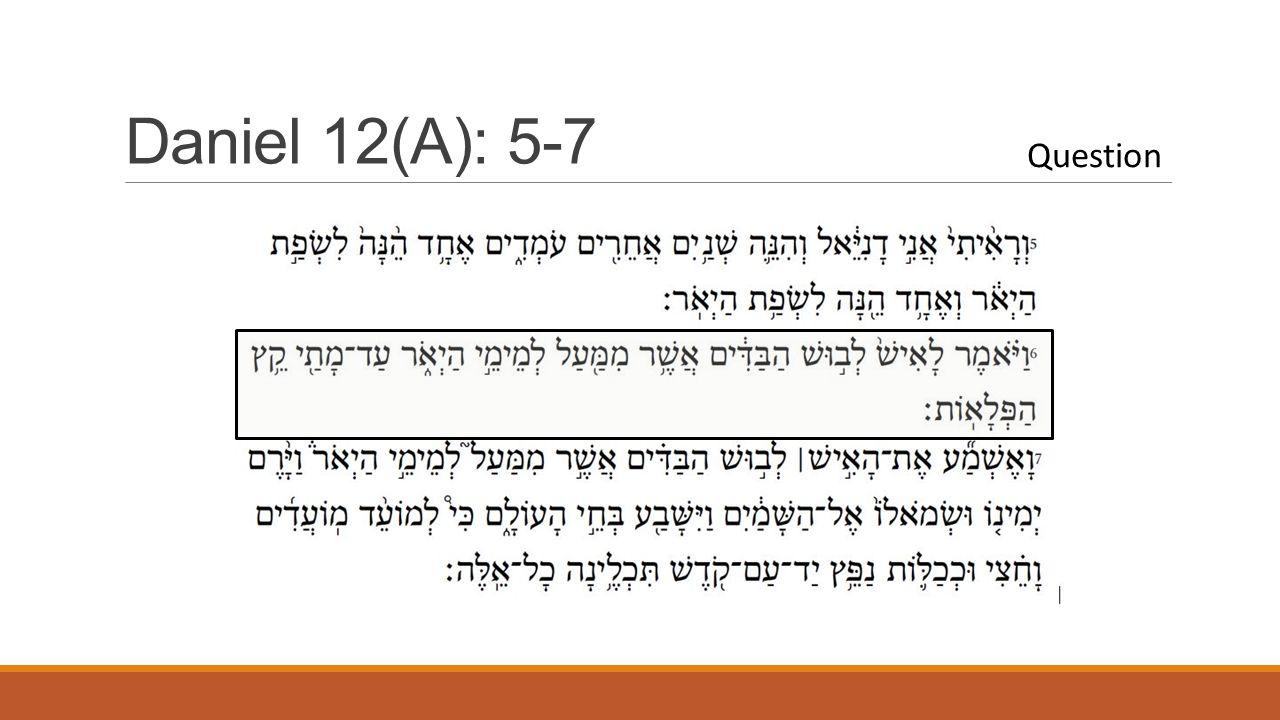 Daniel 12(A): 5-7 Question