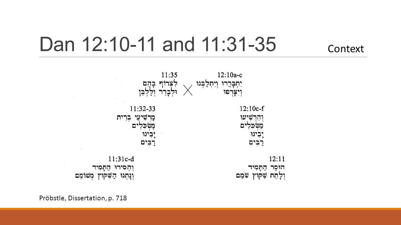 Dan 12:10-11 and 11:31-35 Pröbstle, Dissertation, p. 718 Context
