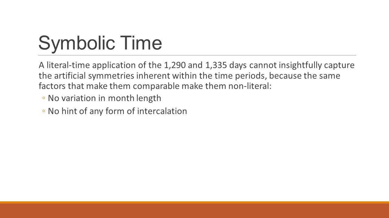 Symbolic Time A literal-time application of the 1,290 and 1,335 days cannot insightfully capture the artificial symmetries inherent within the time pe