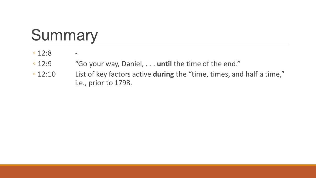 Summary ◦12:8- ◦12:9 Go your way, Daniel,...