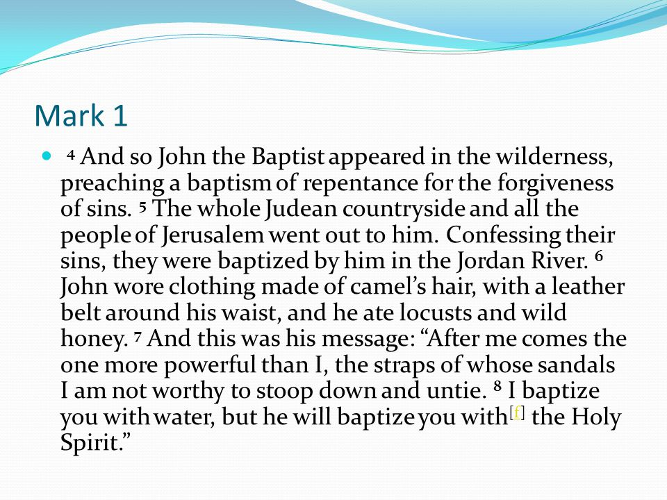 Mark 1 4 And so John the Baptist appeared in the wilderness, preaching a baptism of repentance for the forgiveness of sins.