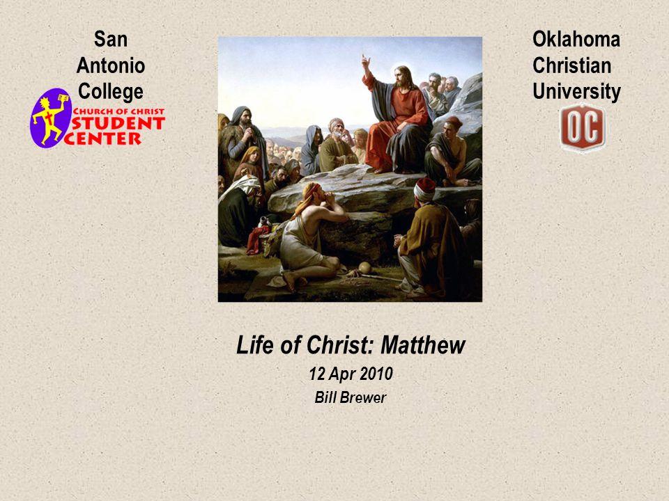 Oklahoma Christian University San Antonio College Life of Christ: Matthew 12 Apr 2010 Bill Brewer