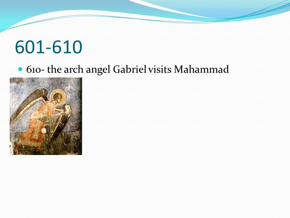 601-610 610- the arch angel Gabriel visits Mahammad