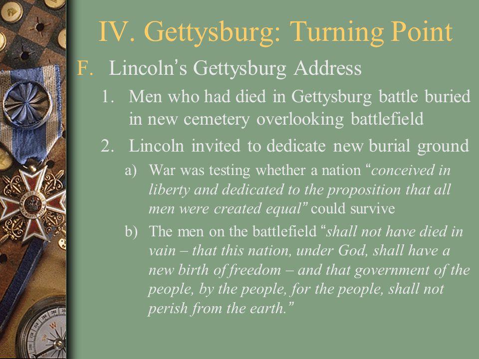 IV. Gettysburg: Turning Point F.Lincoln's Gettysburg Address 1.Men who had died in Gettysburg battle buried in new cemetery overlooking battlefield 2.