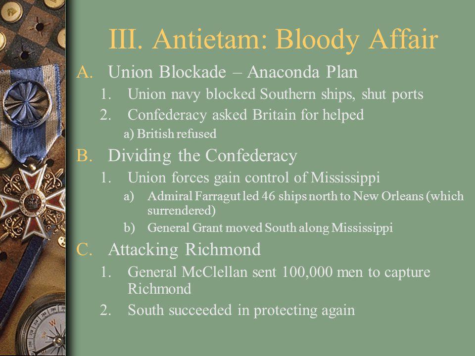 III. Antietam: Bloody Affair A.Union Blockade – Anaconda Plan 1.Union navy blocked Southern ships, shut ports 2.Confederacy asked Britain for helped a