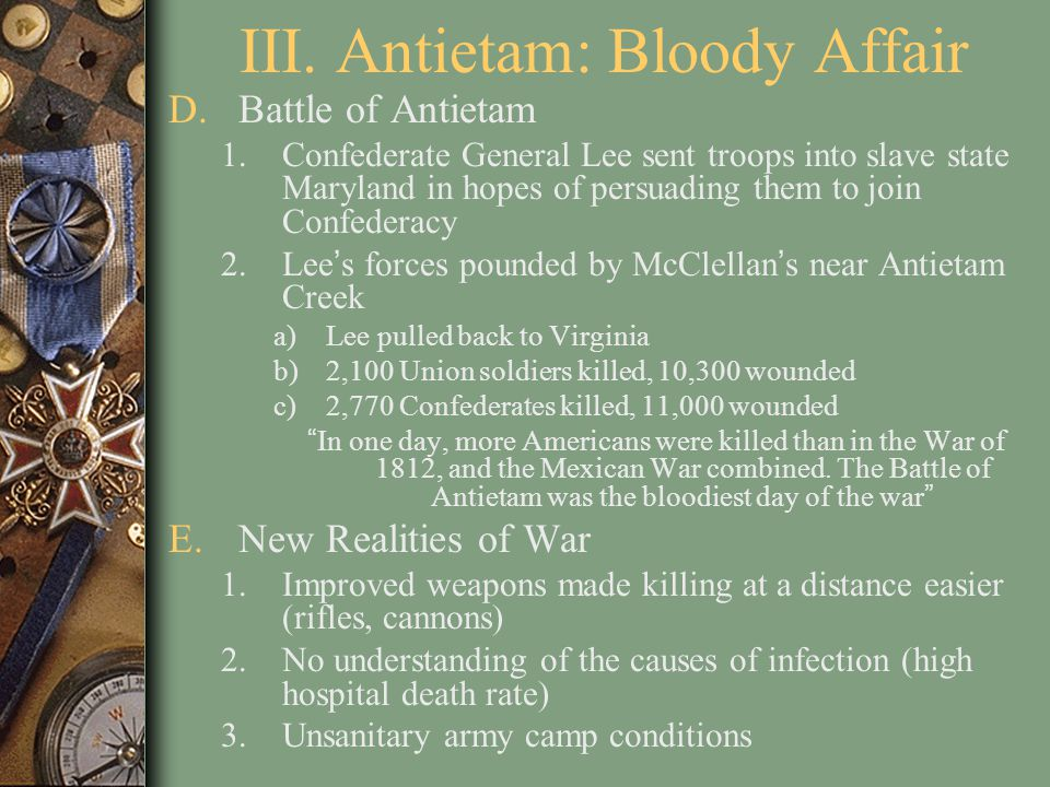 III. Antietam: Bloody Affair D.Battle of Antietam 1.Confederate General Lee sent troops into slave state Maryland in hopes of persuading them to join