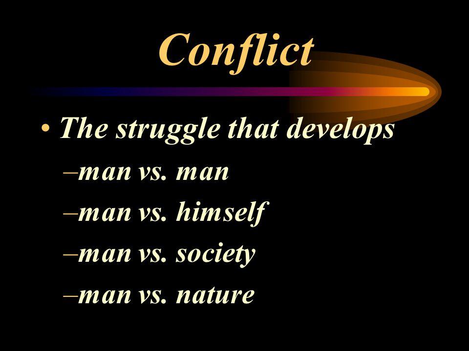 Conflict The struggle that develops –man vs. man –man vs. himself –man vs. society –man vs. nature