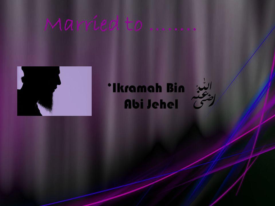 Married to …….. 'Ikramah Bin Abi Jehel