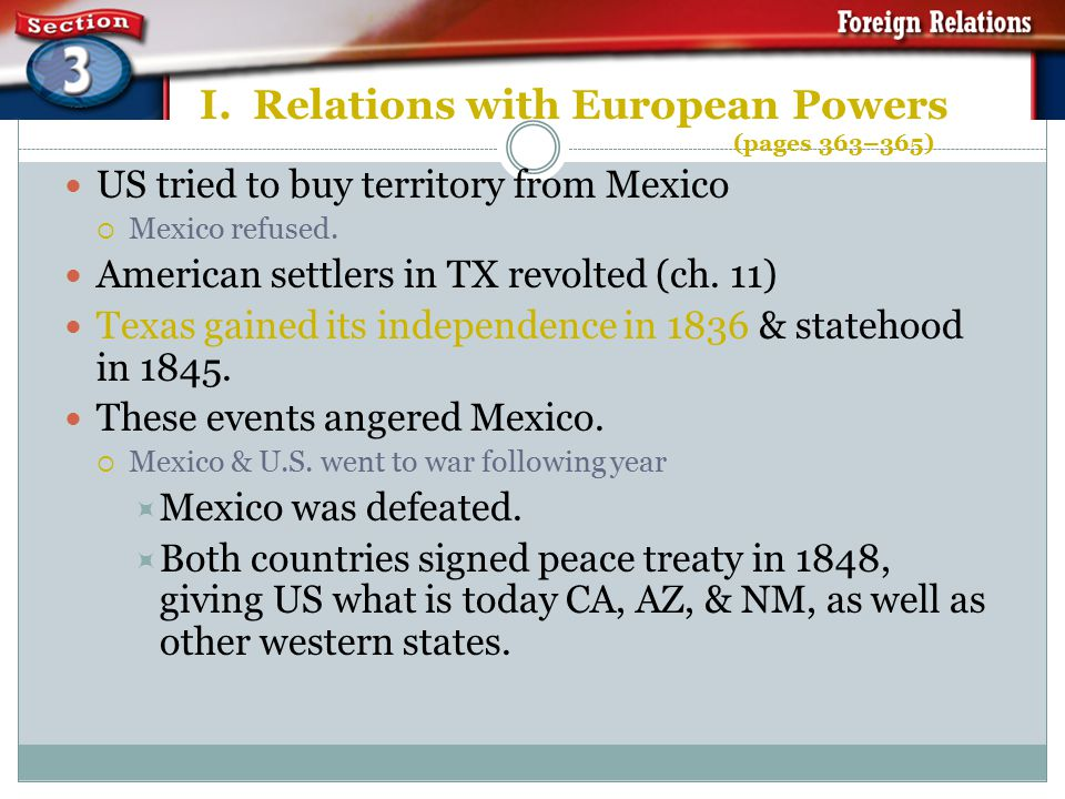 I. Relations with European Powers (pages 363–365) Mexico won its freedom from Spain in 1821 & gained control of western territories. Mexican govt. at