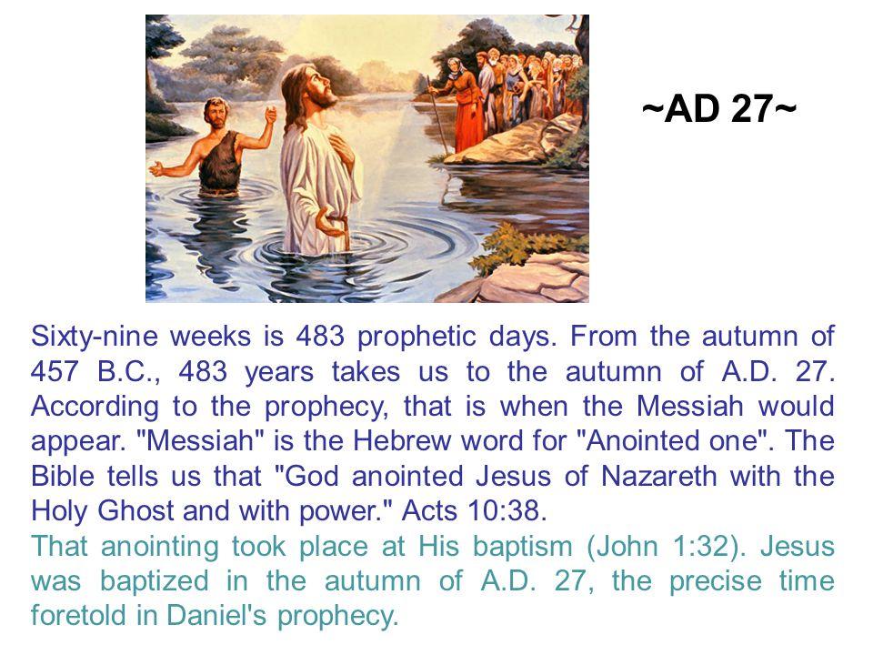 Sixty-nine weeks is 483 prophetic days.
