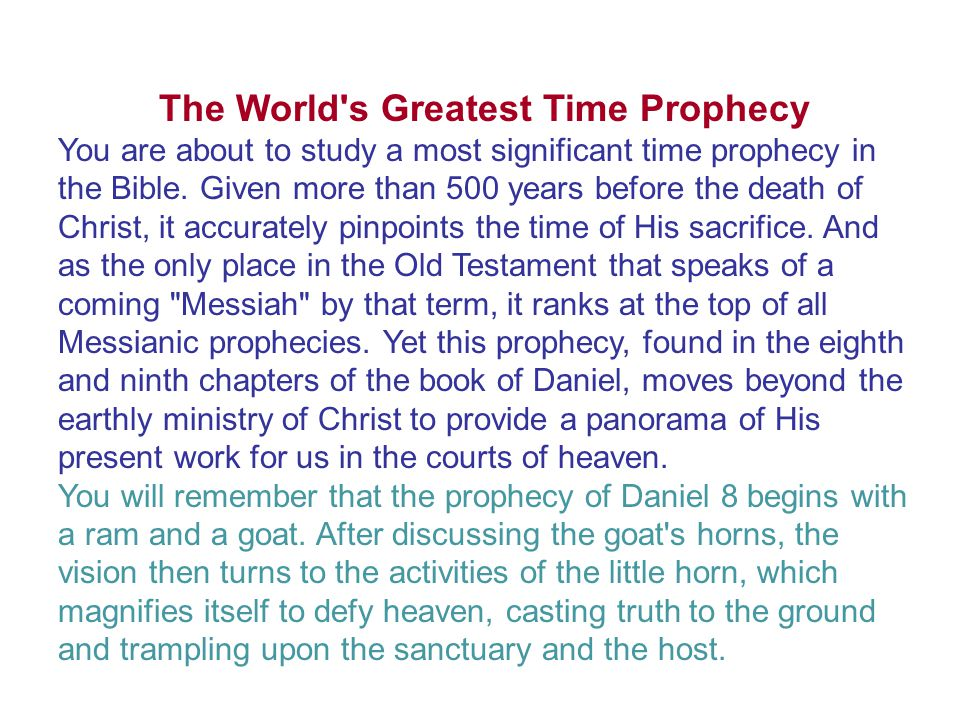 The World s Greatest Time Prophecy You are about to study a most significant time prophecy in the Bible.