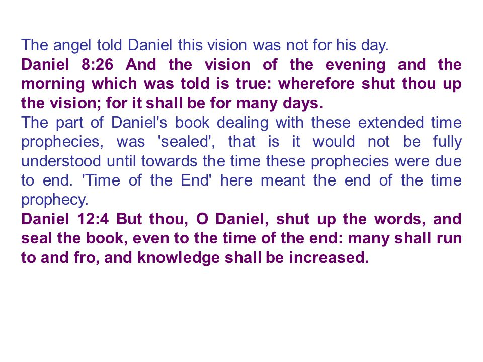The angel told Daniel this vision was not for his day.
