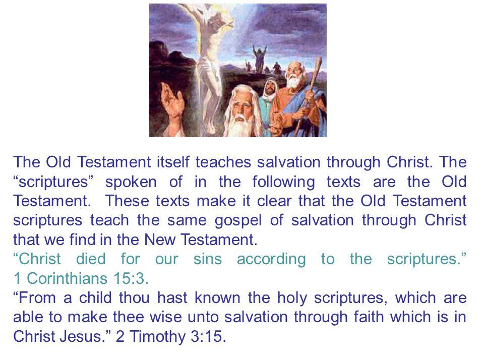 The Old Testament itself teaches salvation through Christ.