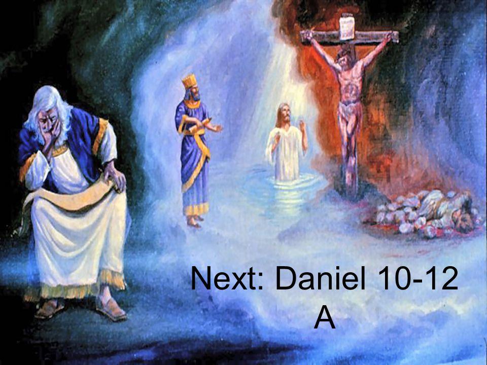 Next: Daniel 10-12 A