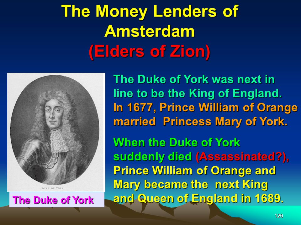 The Money Lenders of Amsterdam (Elders of Zion) 126 The Duke of York was next in line to be the King of England.