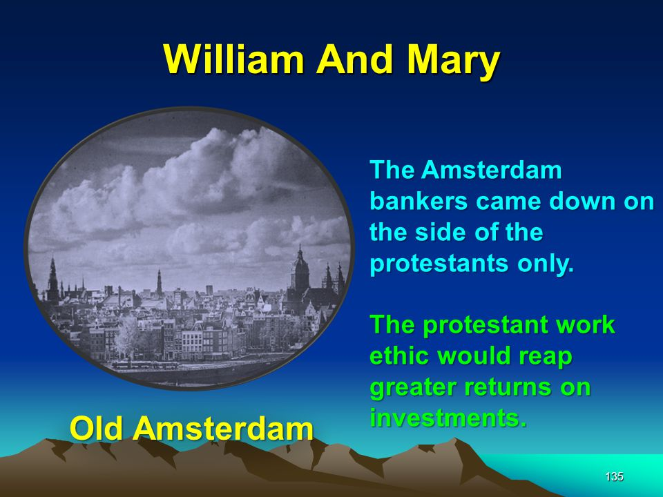 William And Mary 135 The Amsterdam bankers came down on the side of the protestants only.