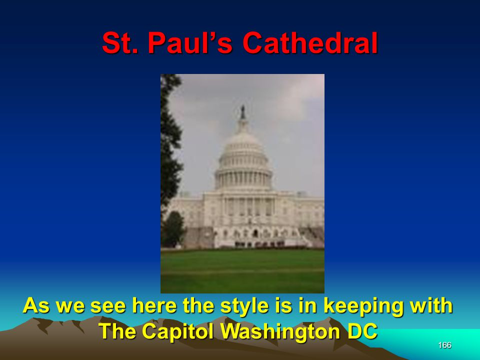 166 St. Paul's Cathedral As we see here the style is in keeping with The Capitol Washington DC