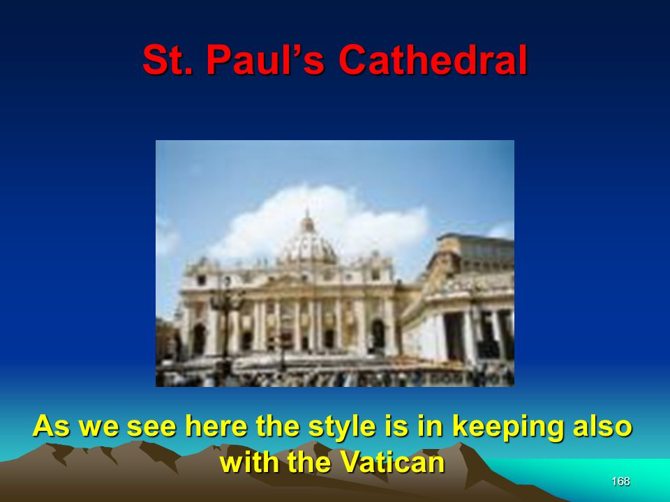 168 St. Paul's Cathedral As we see here the style is in keeping also with the Vatican