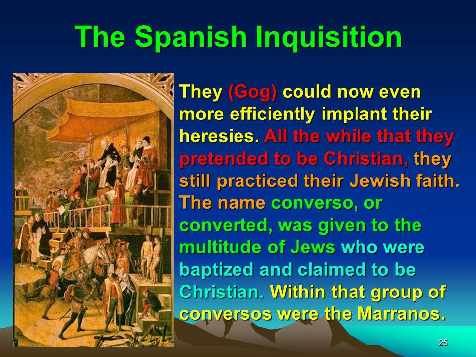 25 The Spanish Inquisition They (Gog) could now even more efficiently implant their heresies.