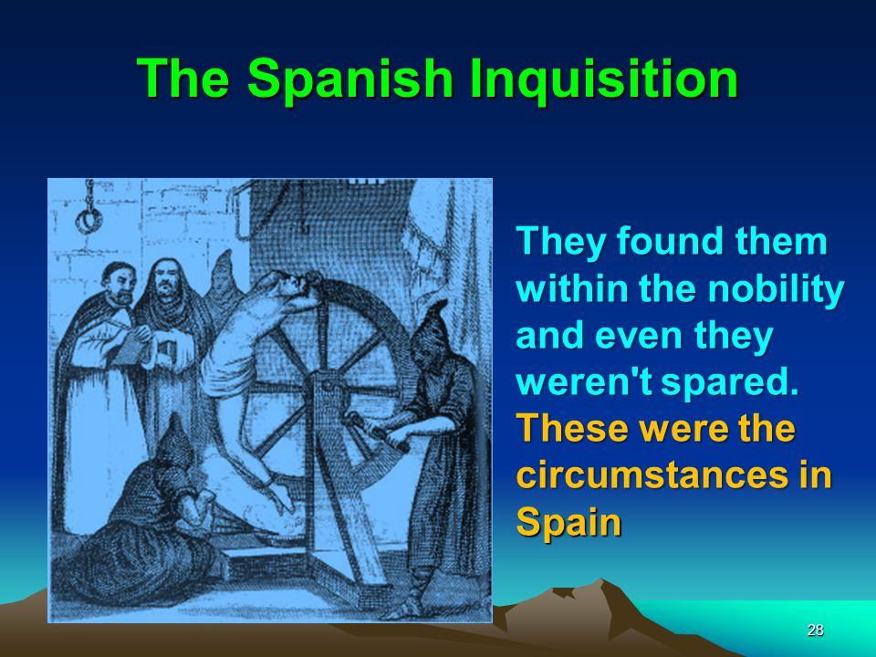 The Spanish Inquisition 28 They found them within the nobility and even they weren t spared.