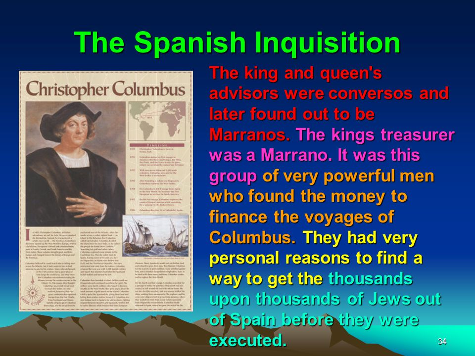 The Spanish Inquisition 34 The king and queen s advisors were conversos and later found out to be Marranos.