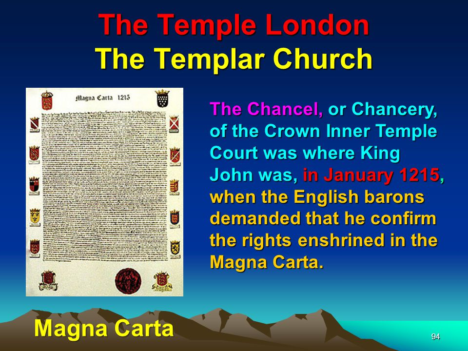 The Temple London The Templar Church 94 The Chancel, or Chancery, of the Crown Inner Temple Court was where King John was, in January 1215, when the English barons demanded that he confirm the rights enshrined in the Magna Carta.