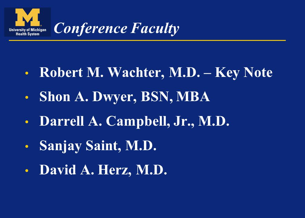 Conference Faculty Robert M. Wachter, M.D. – Key Note Shon A.