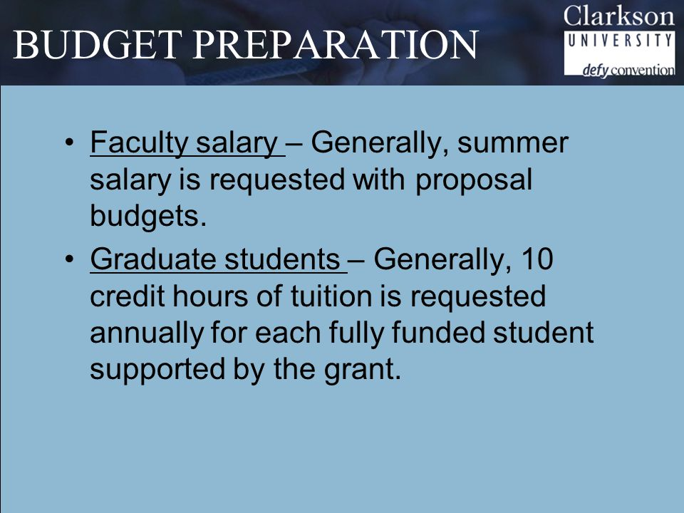 BUDGET PREPARATION Faculty salary – Generally, summer salary is requested with proposal budgets.