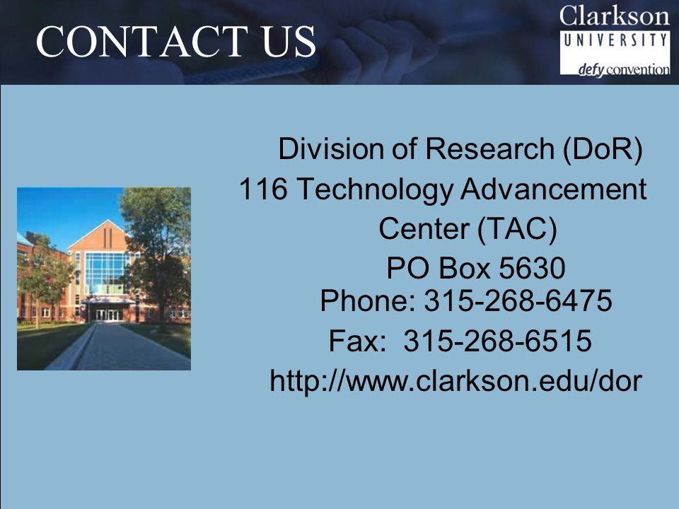 CONTACT US Division of Research (DoR) 116 Technology Advancement Center (TAC) PO Box 5630 Phone: 315-268-6475 Fax: 315-268-6515 http://www.clarkson.edu/dor
