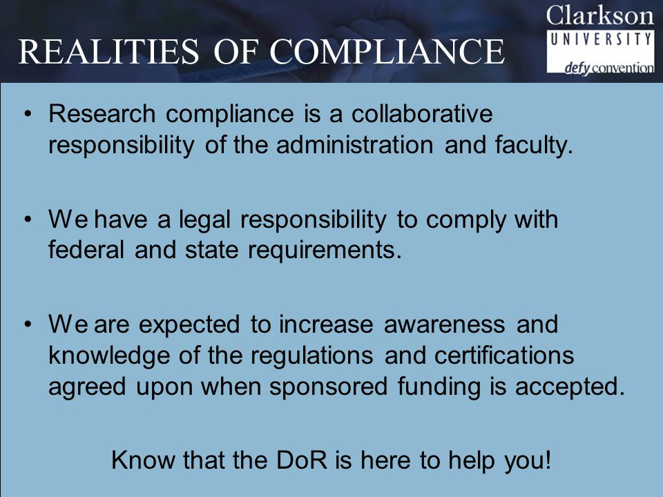 REALITIES OF COMPLIANCE Research compliance is a collaborative responsibility of the administration and faculty.