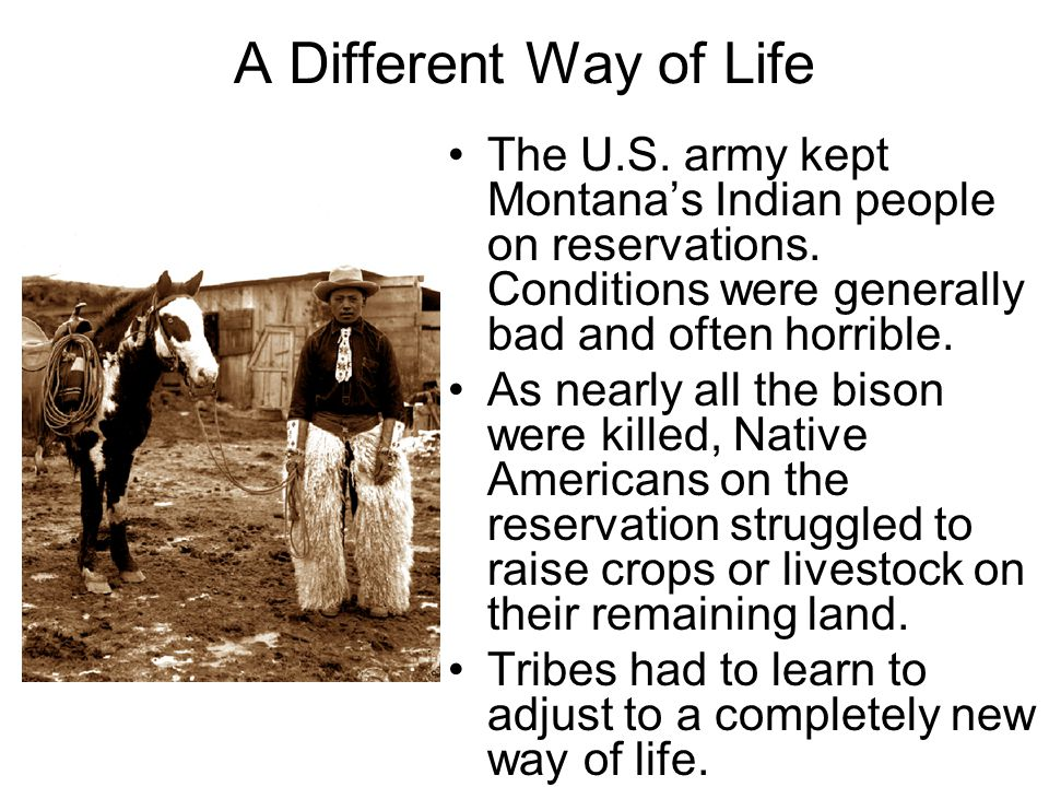 A Different Way of Life The U.S. army kept Montana's Indian people on reservations.