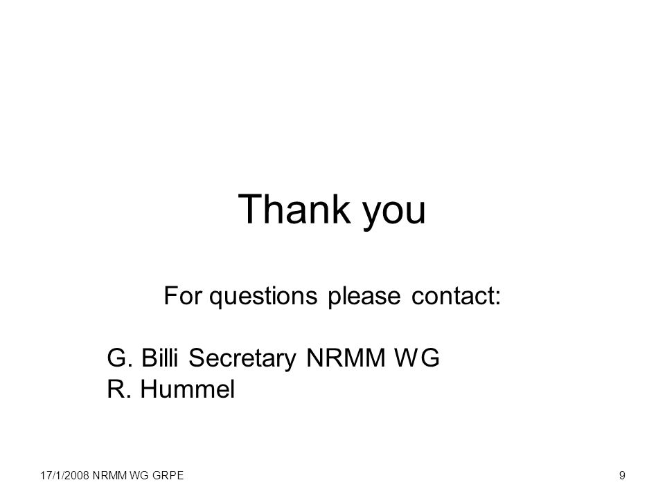 17/1/2008 NRMM WG GRPE9 Thank you For questions please contact: G. Billi Secretary NRMM WG R. Hummel