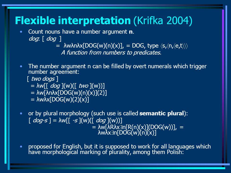 Flexible interpretation (Krifka 2004) Count nouns have a number argument n. dog: [ dog ] = λwλnλx[DOG(w)(n)(x)], = DOG, type  s,  n,  e,t  A fun