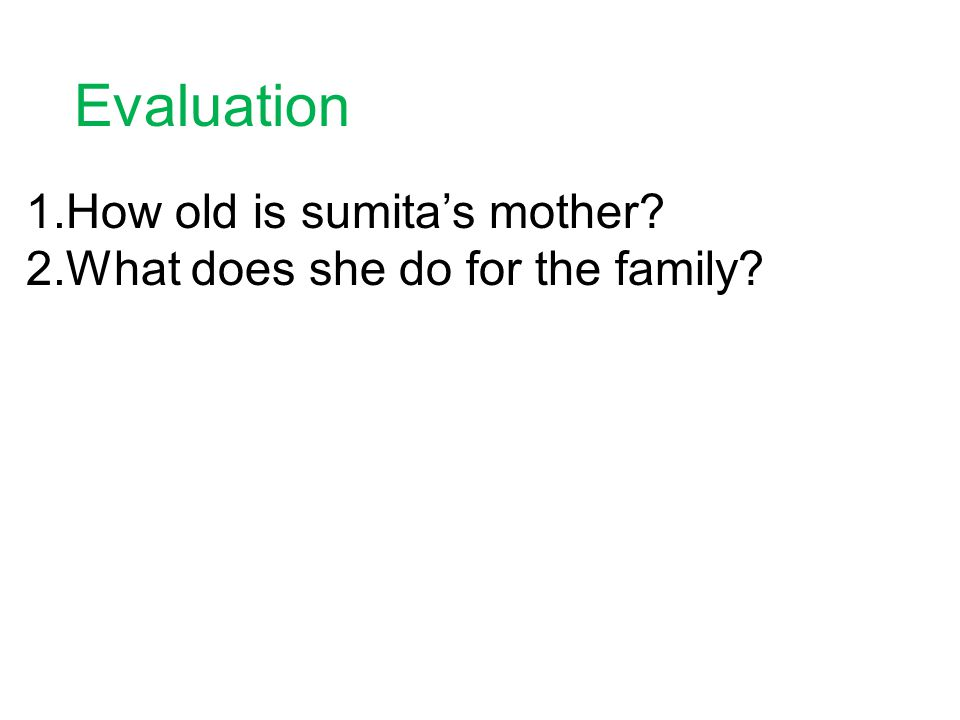 Evaluation 1.How old is sumita's mother 2.What does she do for the family