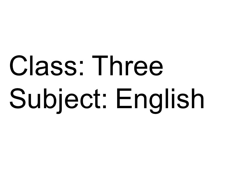 Class: Three Subject: English