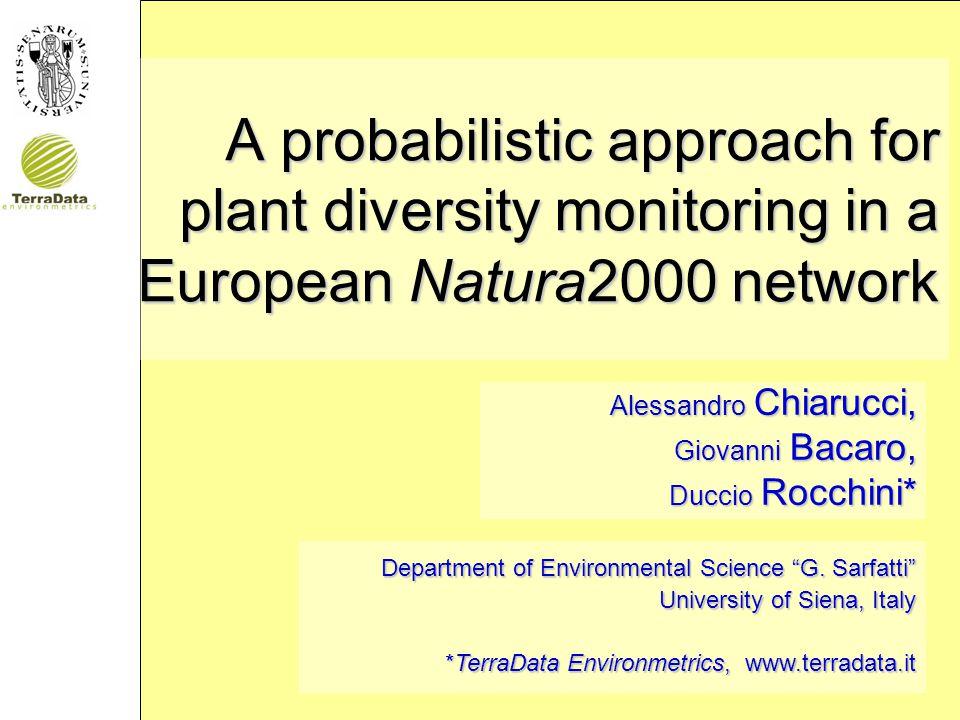 A probabilistic approach for plant diversity monitoring in a European Natura2000 network Alessandro Chiarucci, Giovanni Bacaro, Duccio Rocchini* Department of Environmental Science G.