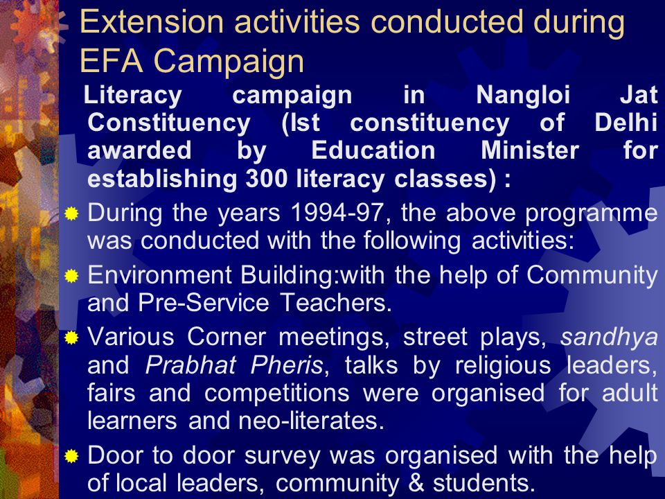Extension activities conducted during EFA Campaign Literacy campaign in Nangloi Jat Constituency (Ist constituency of Delhi awarded by Education Minis