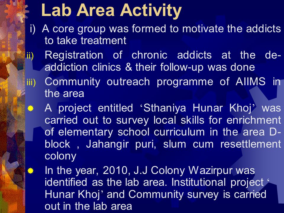Lab Area Activity i) A core group was formed to motivate the addicts to take treatment ii) Registration of chronic addicts at the de- addiction clinic