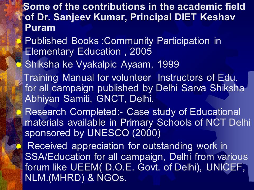 Some of the contributions in the academic field of Dr. Sanjeev Kumar, Principal DIET Keshav Puram  Published Books :Community Participation in Elemen