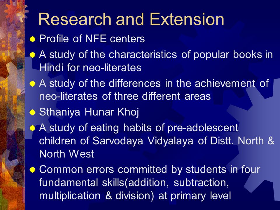 Research and Extension  Profile of NFE centers  A study of the characteristics of popular books in Hindi for neo-literates  A study of the differen