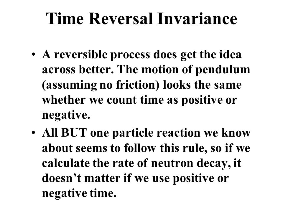Time Reversal Invariance A reversible process does get the idea across better.