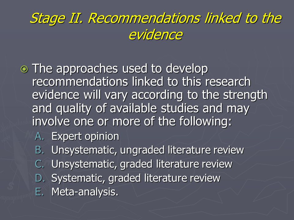 Stage II. Recommendations linked to the evidence  The approaches used to develop recommendations linked to this research evidence will vary according